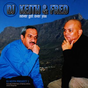 DJ Keith & Fred - Never Get Over You