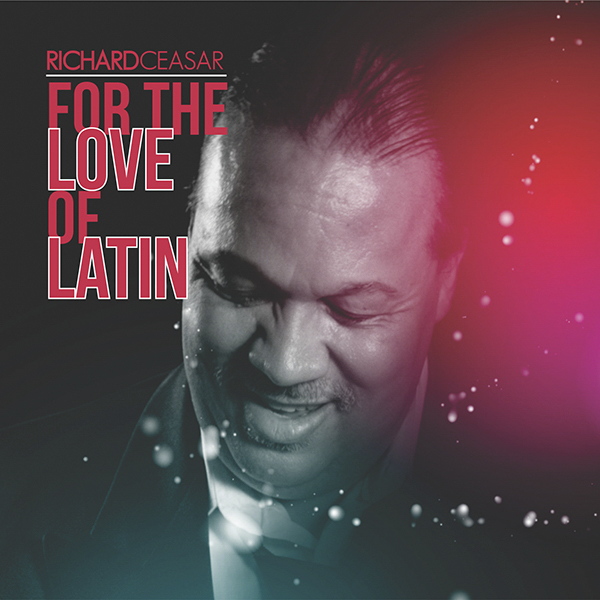 Richard Ceasar - For The Love Of Latin
