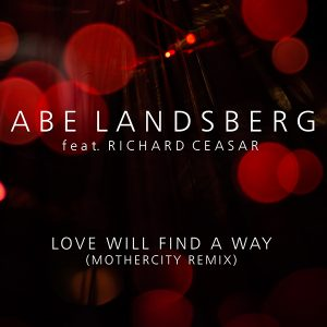 Abe Landsberg feat. Richard Ceasar - Love Will Find a Way (MotherCity Remix)