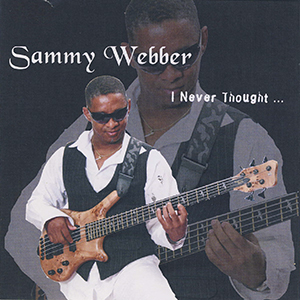 Sammy Webber - I Never Thought...